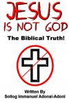 Jesus Is Not God